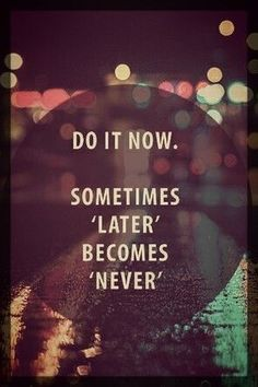 Motivation Monday:  Do It Now